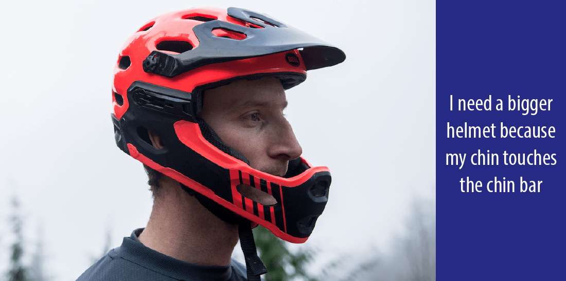 need a bigger helmet causes the chin